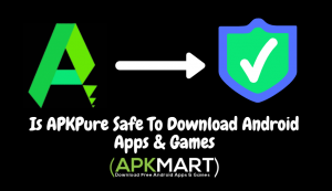 Is APKPure Safe to Download Android Apps & Games?